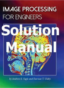 Solution Manual Image Processing for Engineers by Andrew Yagle and Fawwaz Ulaby