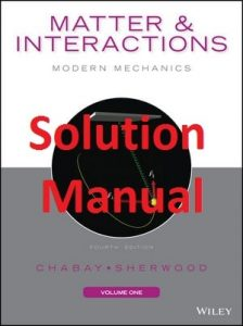 Solution Manual Matter and Interactions Modern Mechanics by Ruth Chabay & Bruce Sherwood