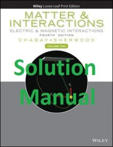 Solution Manual Matter and Interactions Electric and Magnetic Interactions by Chabay & Sherwood