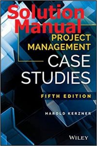 Solution Manual Project Management Case Studies 5th edition by Harold Kerzner